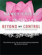 Nancy Friday - Beyond My Control: Forbidden Fantasies in an Uncensored Age