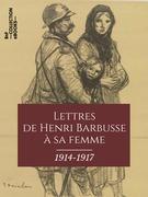 Lettres de Henri Barbusse à sa femme, 1914-1917