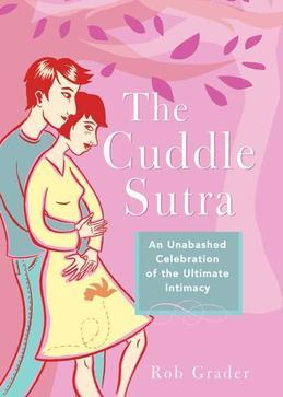 The Cuddle Sutra: An Unabashed Celebration of the Ultimate Intimacy