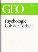 Psychologie: Lob der Torheit (GEO eBook Single)