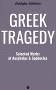 Greek Tragedy: Selected Works of Aeschylus and Sophocles