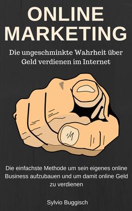 ONLINE MARKETING - Die ungeschminkte Wahrheit über Geld verdienen im Internet