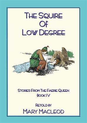 THE SQUIRE OF LOW DEGREE - Book 4 from the Stories of the Faerie Queene