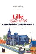 Lille, citadelle de la Contre-Réforme? (1598-1668)