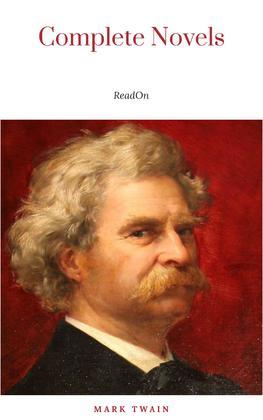 THE COMPLETE NOVELS OF MARK TWAIN AND THE COMPLETE BIOGRAPHY OF MARK TWAIN (Complete Works of Mark Twain Series) THE COMPLETE WORKS COLLECTION (The Complete Works of Mark Twain Book 1)