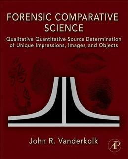 Forensic Comparative Science: Qualitative Quantitative Source Determination of Unique Impressions, Images, and Objects