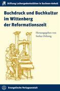 Buchdruck und Buchkultur im Wittenberg der Reformationszeit