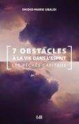7 obstacles à la vie dans l'Esprit