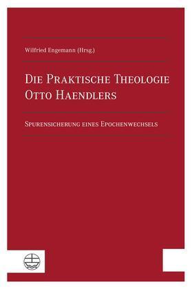 Die Praktische Theologie Otto Haendlers