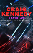 CRAIG KENNEDY Boxed Set: 40+ Mysteries of the Scientific Detective