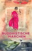 Buddhistische Märchen aus ferner Zeit. Märchen, Geschichten und Sagen aus dem Buddhismus in Asien, der Mongolei und in Kalmückien