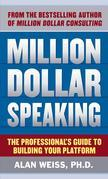 Million Dollar Speaking: The Professional's Guide to Building Your Platform