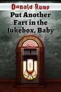 Put Another Fart in the Jukebox, Baby