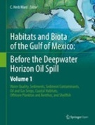 Habitats and Biota of the Gulf of Mexico: Before the Deepwater Horizon Oil Spill: Volume 1: Water Quality, Sediments, Sediment Contaminants, Oil and Gas Seeps, Coastal Habitats, Offshore Plankton and Benthos, and Shellfish
