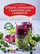 Estratti, centrifughe e smoothies con i superfood