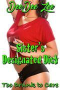 Sister's Designated Dick: Too Drunk to Care
