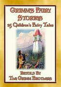 GRIMM's FAIRY STORIES - 25 Illustrated Original Fairy Tales