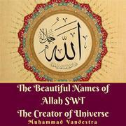 The Beautiful Names of Allah SWT The Creator of Universe