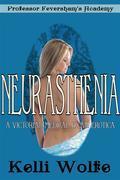 Neurasthenia (Professor Feversham's Academy #5)