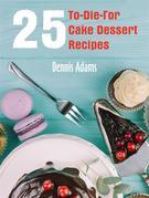 25 To-Die-For Cake Dessert Recipes