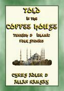 TOLD IN THE COFFEE HOUSE - 29 Turkish and Islamic Folk Tales