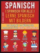 Spanisch (Spanisch für alle) Lerne Spanisch mit Bildern (Vol 1)