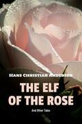 The Elf of The Rose and Other Tales