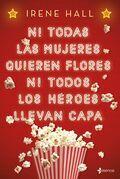 Ni todas las mujeres quieren flores ni todos los héroes llevan capa