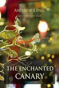 The Enchanted Canary and Other Fairy Tales