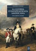 La guerra d'indipendenza americana. Una breve storia