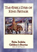 THE EARLY DAYS OF KING ARTHUR - An Arthurian Legend