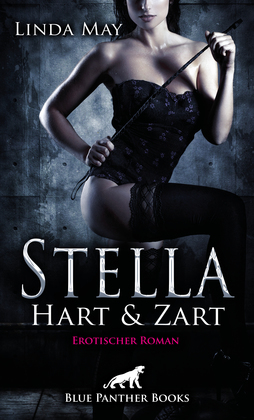 Stella - Hart und Zart | Erotischer Roman