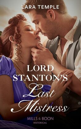 Lord Stanton's Last Mistress (Mills & Boon Historical) (Wild Lords and Innocent Ladies, Book 3)