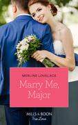 Marry Me, Major (Mills & Boon True Love) (American Heroes, Book 38)