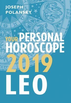Leo 2019: Your Personal Horoscope