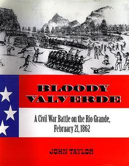 Bloody Valverde: A Civil War Battle on the Rio Grande, February 21, 1862