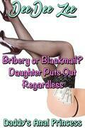 Bribery or Blackmail? Daughter Puts Out Regardless: Daddy's Anal Princess