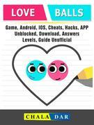 Love Balls Game, Android, IOS, Cheats, Hacks, App, Unblocked, Download, Answers, Levels, Guide Unofficial