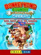 Donkey Kong Country Tropical Freeze Game, Switch, Wii U, 3DS, Gameplay, Cheats, Hacks, Strategies, Guide Unofficial