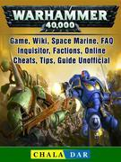 Warhammer 40,000 Game, Wiki, Space Marine, FAQ, Inquisitor, Factions, Online, Cheats, Tips, Guide Unofficial