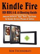 Kindle Fire HD HDX 8 & 10 Rooting Guide: Amazon Software, Apps, Tools, Tips Guide for Kindle Devices Phones & Tablets