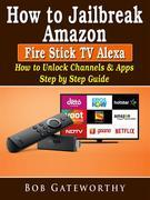 How To Jailbreak Amazon Fire Stick TV Alexa: How to Unlock Channels & Apps Step by Step Guide