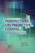 Perspectives on Predictive Coding and Other Advanced Search Methods for the Legal Practitioner