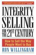 Integrity Selling for the 21st Century: How to Sell the Way People Want to Buy