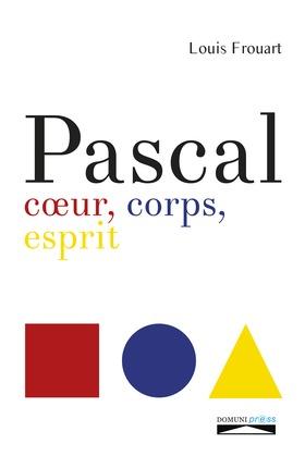 Pascal. Coeur, corps, esprit