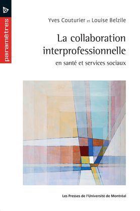 La collaboration interprofessionnelle en santé et services sociaux