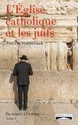 L'Eglise catholique et les juifs. Tome 1