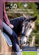 Die 50 häufigsten Irrtümer in der Pferdeausbildung
