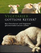 Vegetarier - gottlose Ketzer?