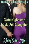 Date Night with Fuck Doll Daughter: Daddy's Anal Princess